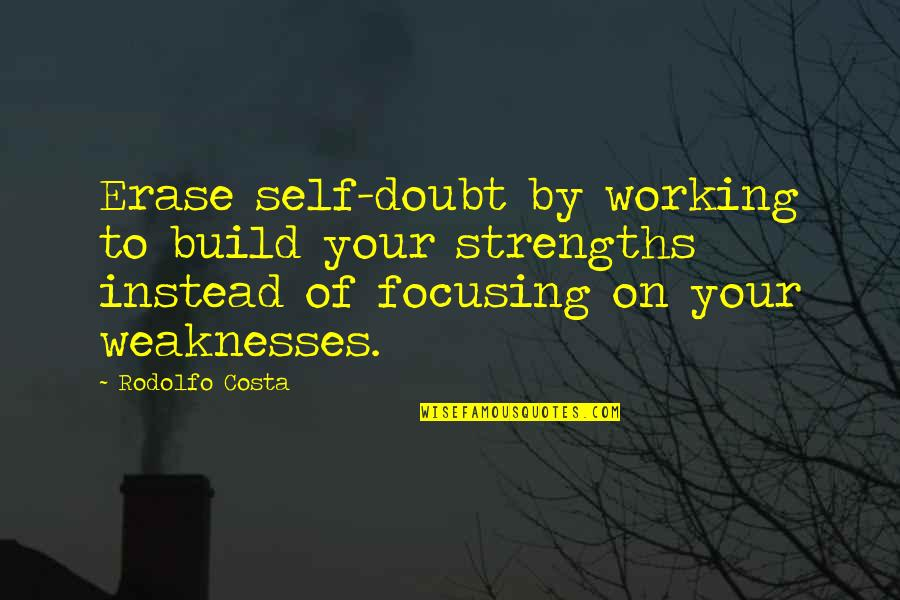 Working For Your Goals Quotes By Rodolfo Costa: Erase self-doubt by working to build your strengths