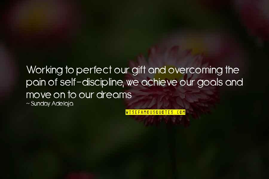 Working For Your Goals Quotes By Sunday Adelaja: Working to perfect our gift and overcoming the