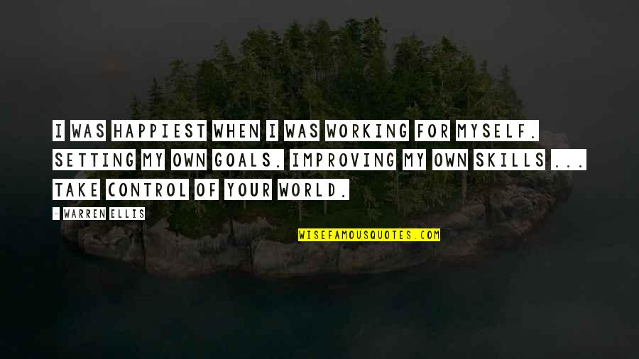 Working For Your Goals Quotes By Warren Ellis: I was happiest when I was working for