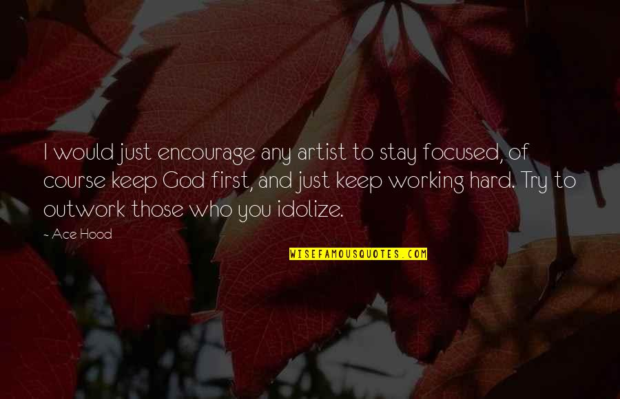 Working Hard Quotes By Ace Hood: I would just encourage any artist to stay