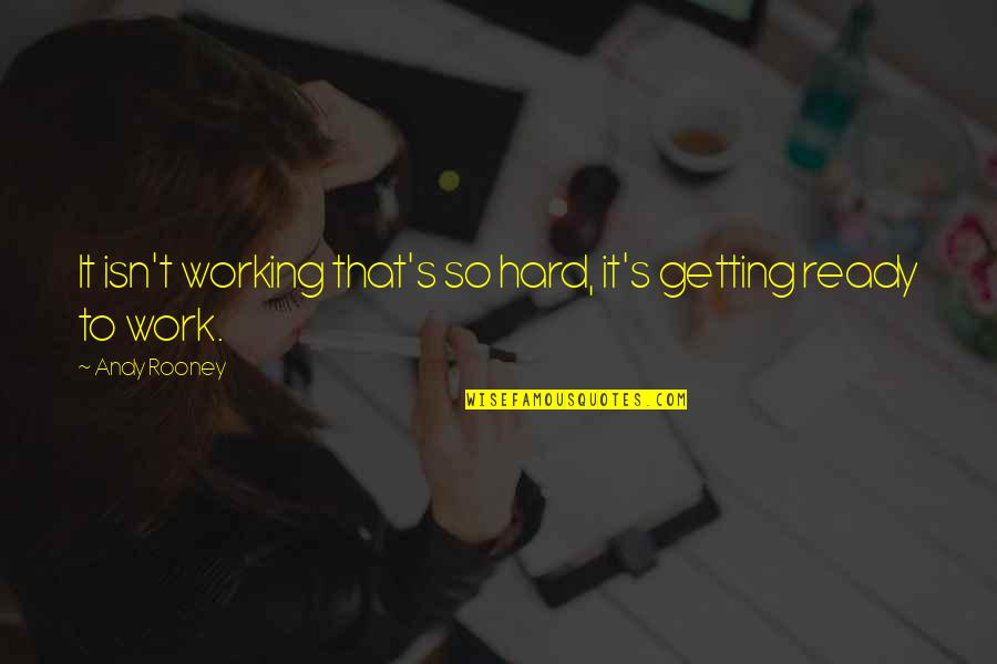 Working Hard Quotes By Andy Rooney: It isn't working that's so hard, it's getting
