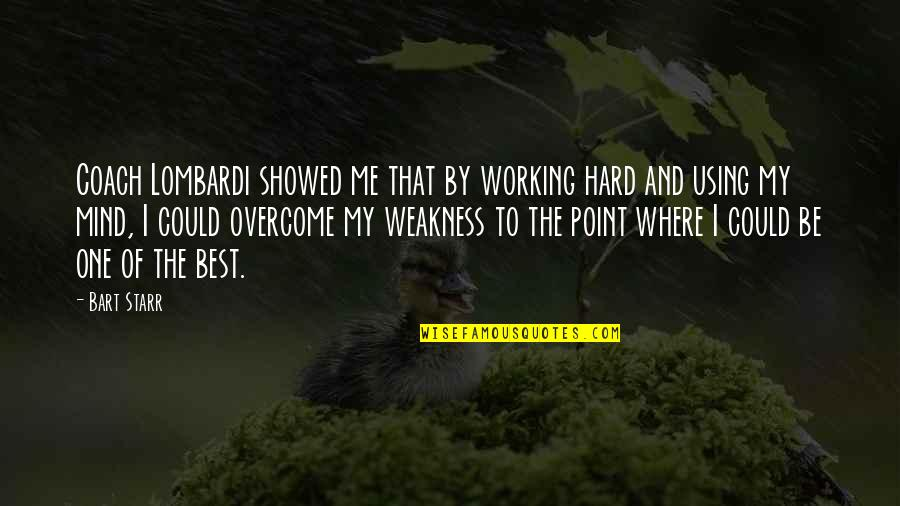 Working Hard Quotes By Bart Starr: Coach Lombardi showed me that by working hard