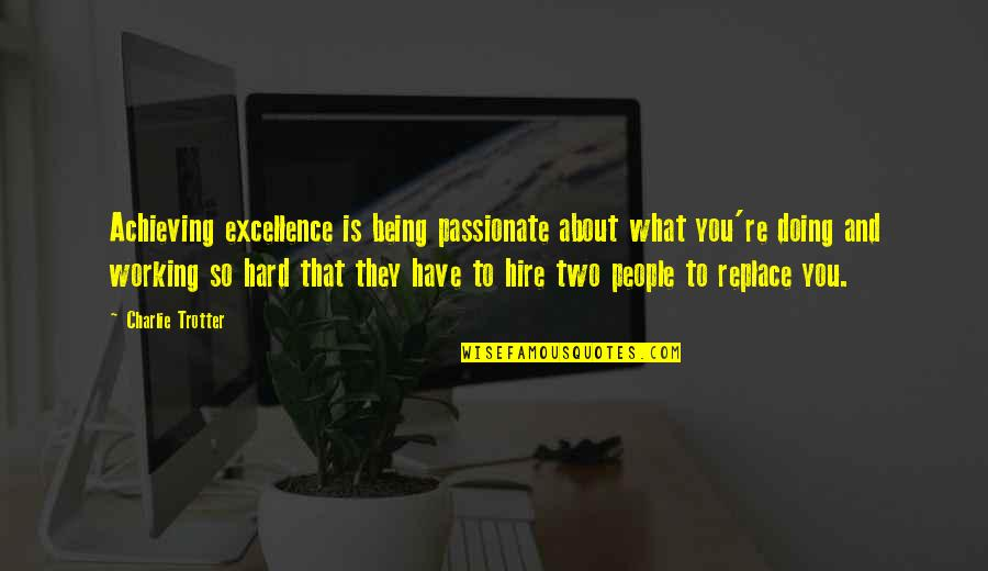 Working Hard Quotes By Charlie Trotter: Achieving excellence is being passionate about what you're