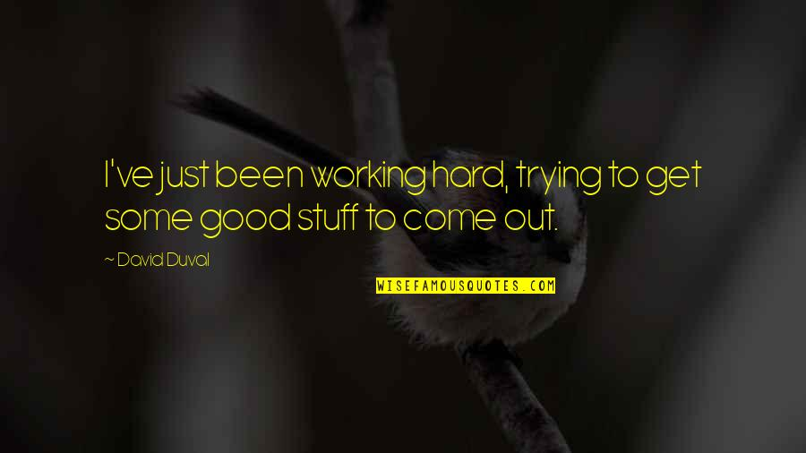 Working Hard Quotes By David Duval: I've just been working hard, trying to get