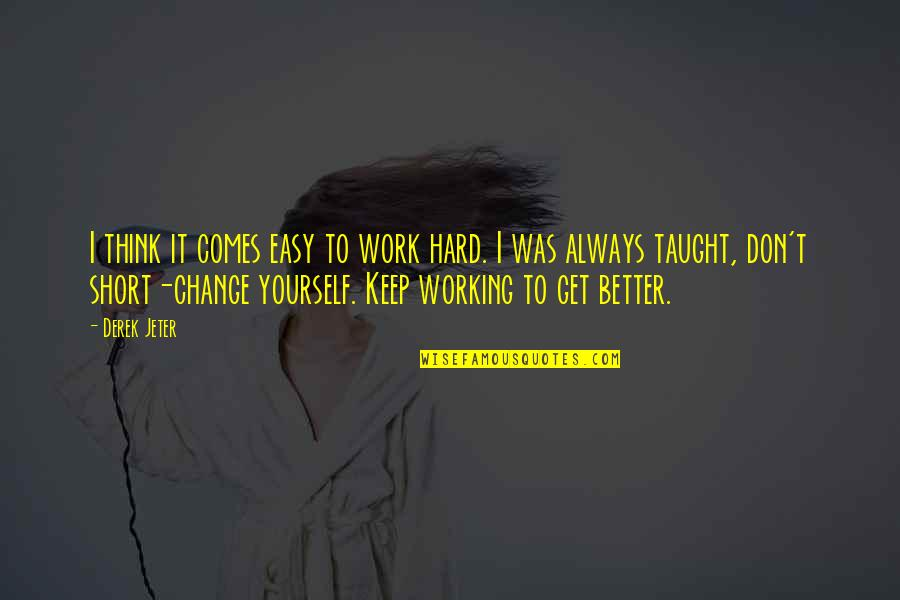 Working Hard Quotes By Derek Jeter: I think it comes easy to work hard.