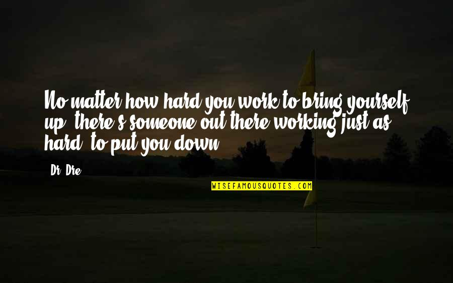 Working Hard Quotes By Dr. Dre: No matter how hard you work to bring