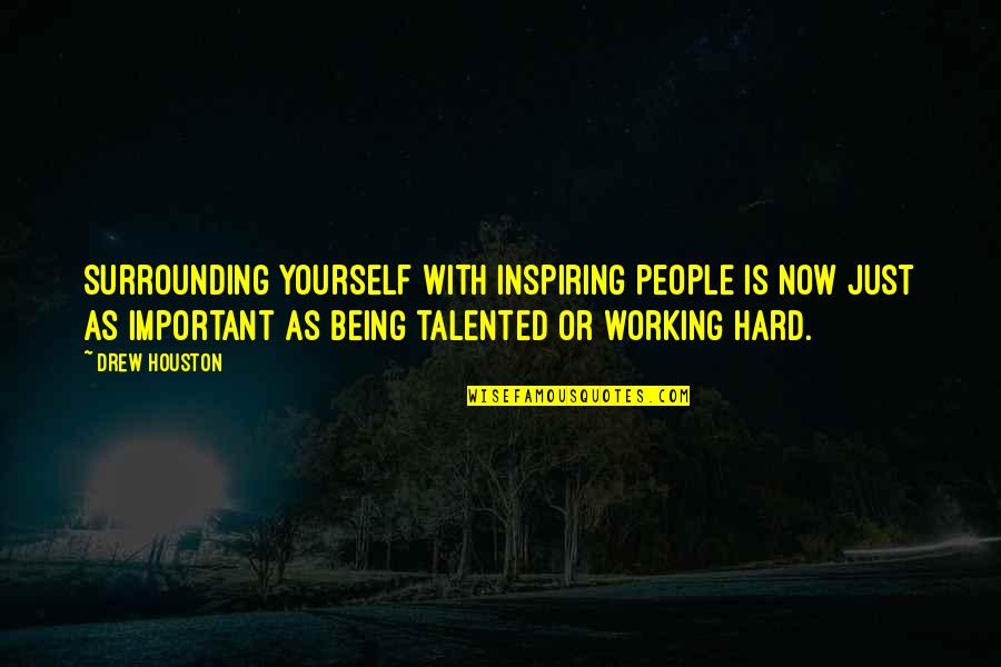 Working Hard Quotes By Drew Houston: Surrounding yourself with inspiring people is now just