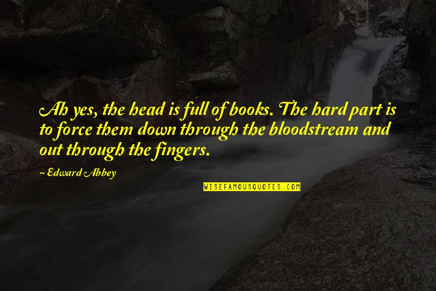 Working Hard Quotes By Edward Abbey: Ah yes, the head is full of books.