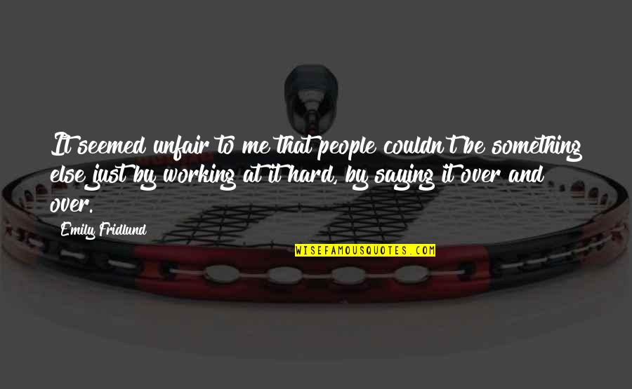 Working Hard Quotes By Emily Fridlund: It seemed unfair to me that people couldn't