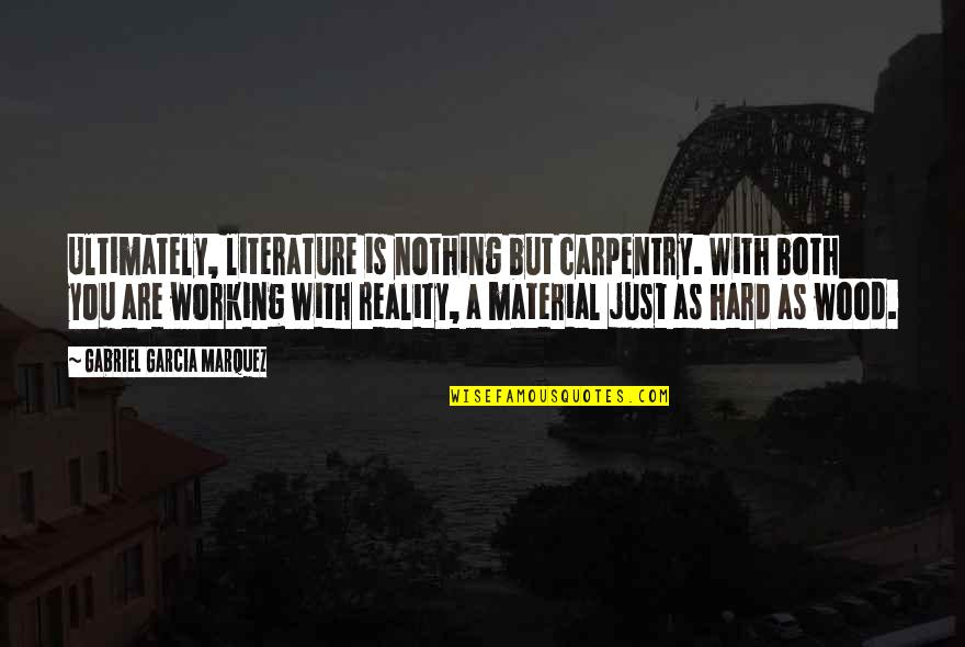 Working Hard Quotes By Gabriel Garcia Marquez: Ultimately, literature is nothing but carpentry. With both