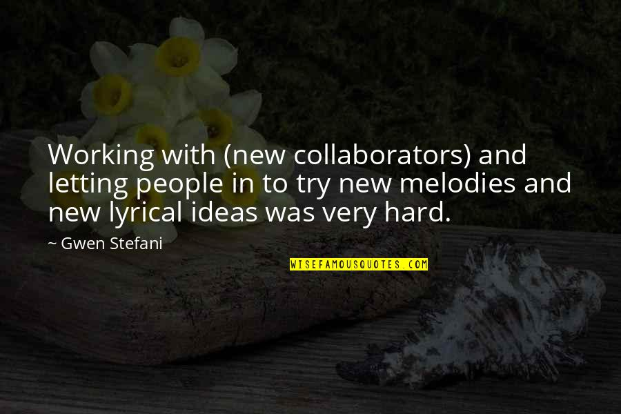 Working Hard Quotes By Gwen Stefani: Working with (new collaborators) and letting people in