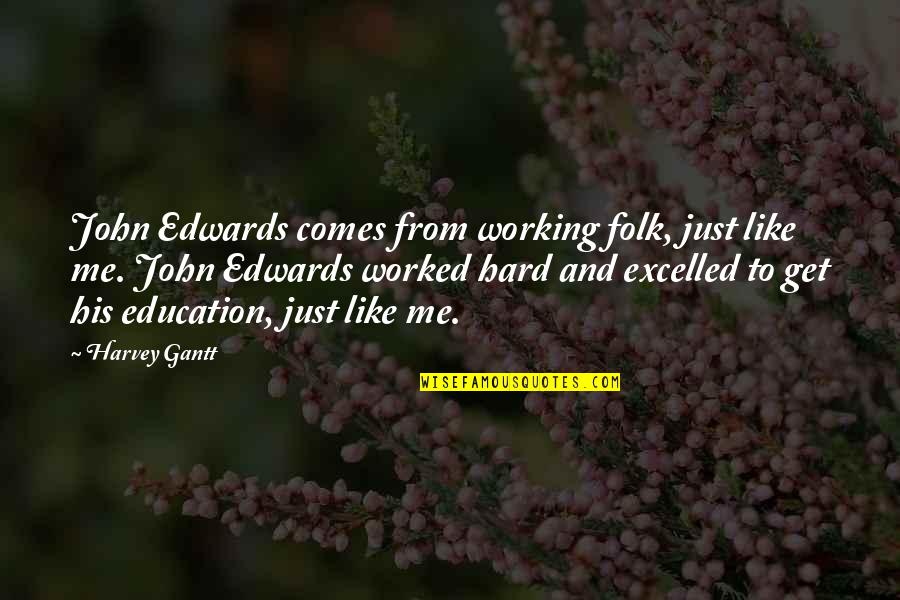 Working Hard Quotes By Harvey Gantt: John Edwards comes from working folk, just like