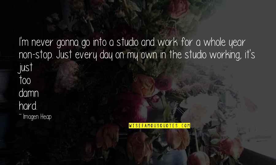 Working Hard Quotes By Imogen Heap: I'm never gonna go into a studio and
