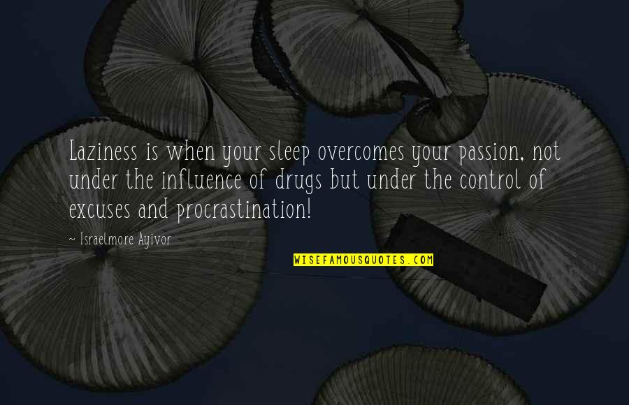 Working Hard Quotes By Israelmore Ayivor: Laziness is when your sleep overcomes your passion,