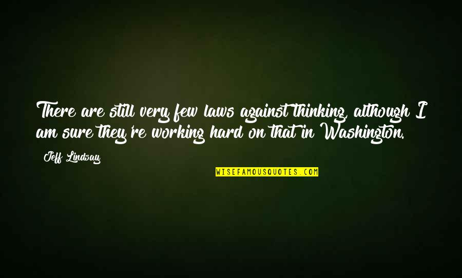 Working Hard Quotes By Jeff Lindsay: There are still very few laws against thinking,