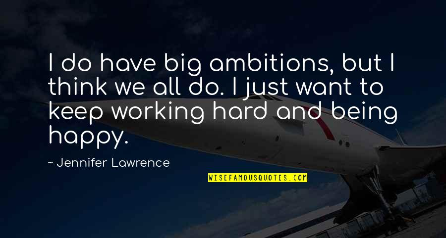 Working Hard Quotes By Jennifer Lawrence: I do have big ambitions, but I think