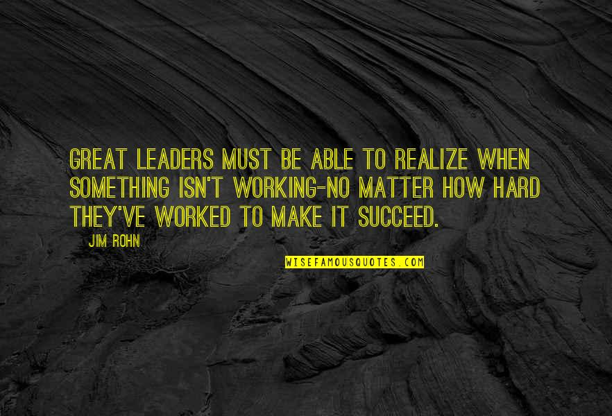 Working Hard Quotes By Jim Rohn: Great leaders must be able to realize when