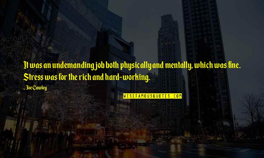 Working Hard Quotes By Joe Cawley: It was an undemanding job both physically and