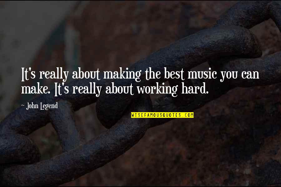 Working Hard Quotes By John Legend: It's really about making the best music you