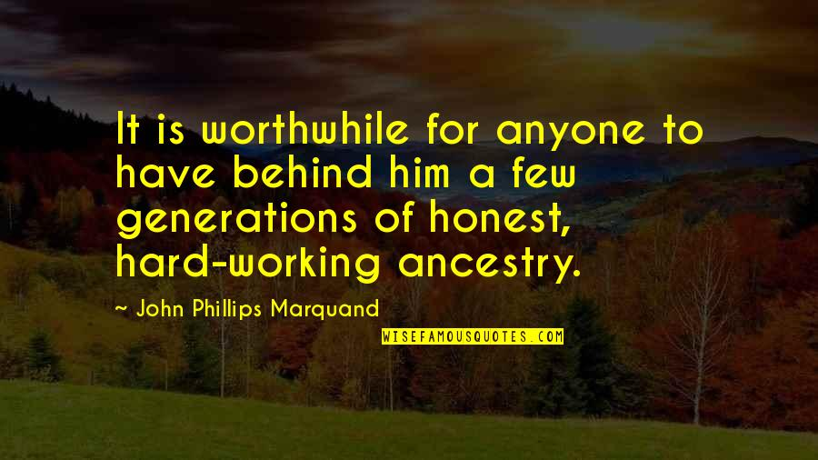 Working Hard Quotes By John Phillips Marquand: It is worthwhile for anyone to have behind