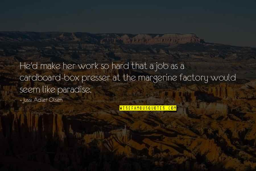 Working Hard Quotes By Jussi Adler-Olsen: He'd make her work so hard that a