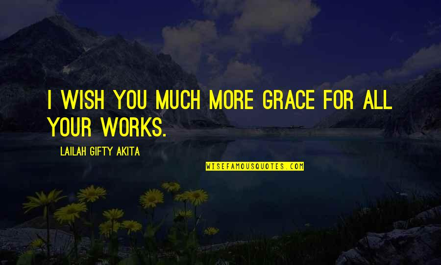 Working Hard Quotes By Lailah Gifty Akita: I wish you much more grace for all