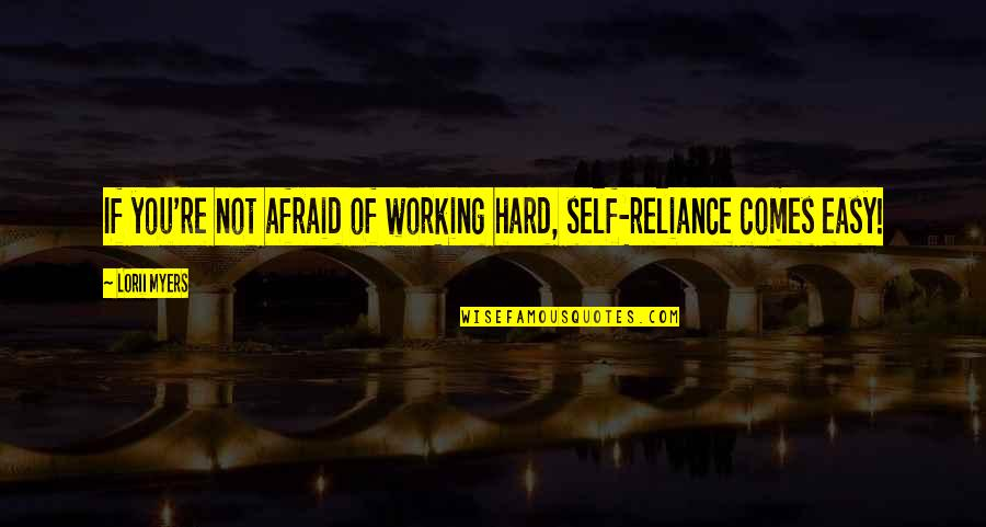 Working Hard Quotes By Lorii Myers: If you're not afraid of working hard, self-reliance