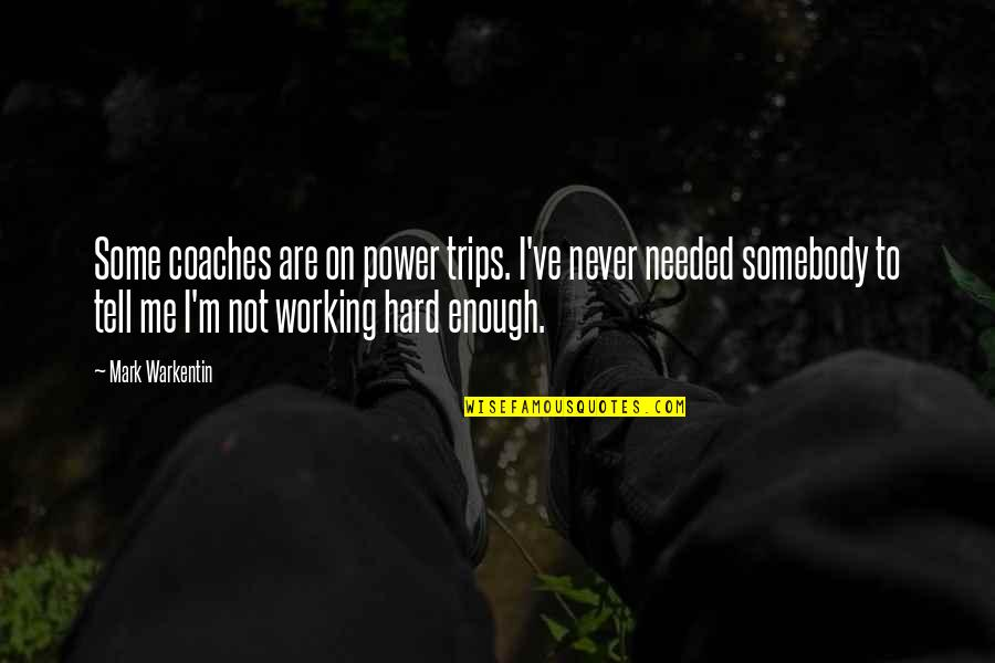 Working Hard Quotes By Mark Warkentin: Some coaches are on power trips. I've never