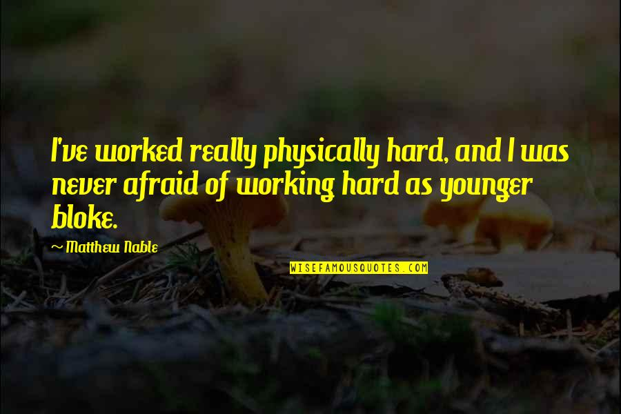 Working Hard Quotes By Matthew Nable: I've worked really physically hard, and I was