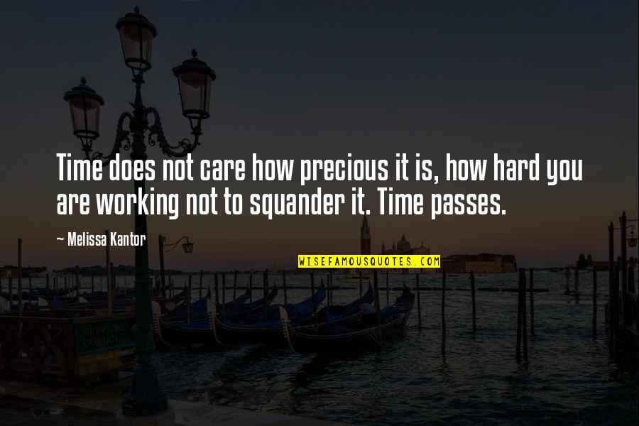 Working Hard Quotes By Melissa Kantor: Time does not care how precious it is,