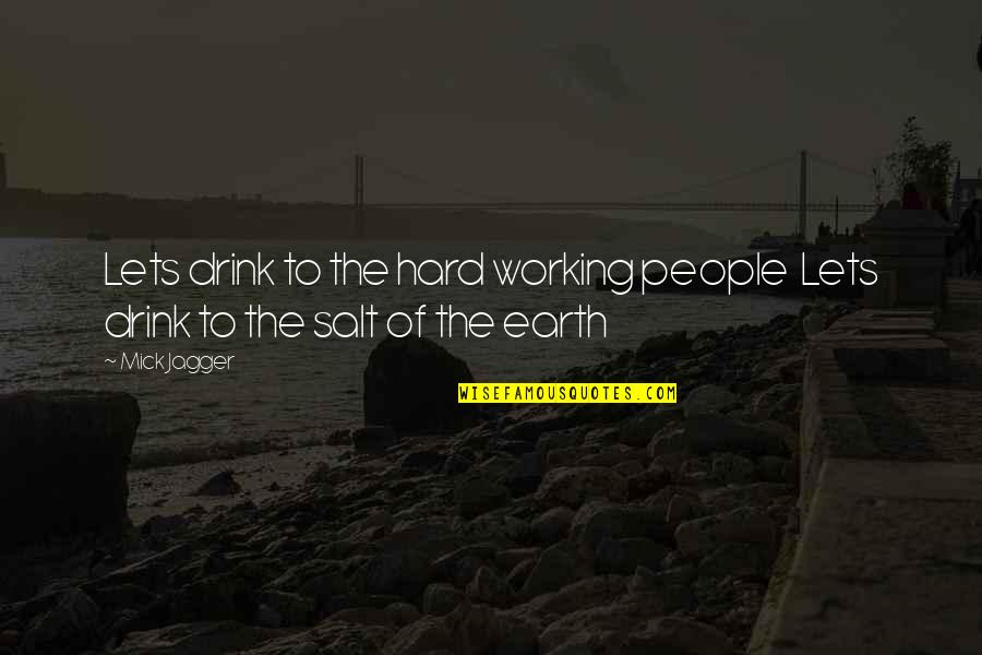 Working Hard Quotes By Mick Jagger: Lets drink to the hard working people Lets