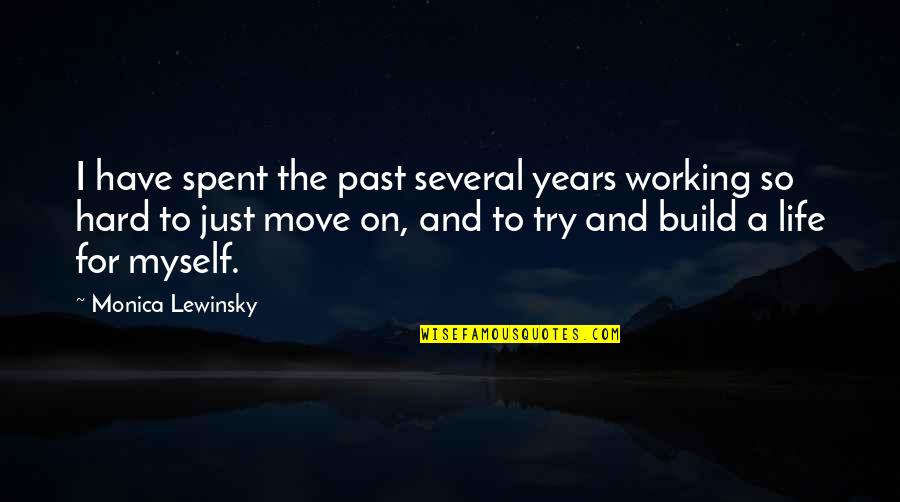 Working Hard Quotes By Monica Lewinsky: I have spent the past several years working