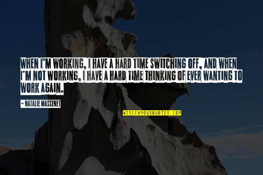 Working Hard Quotes By Natalie Massenet: When I'm working, I have a hard time