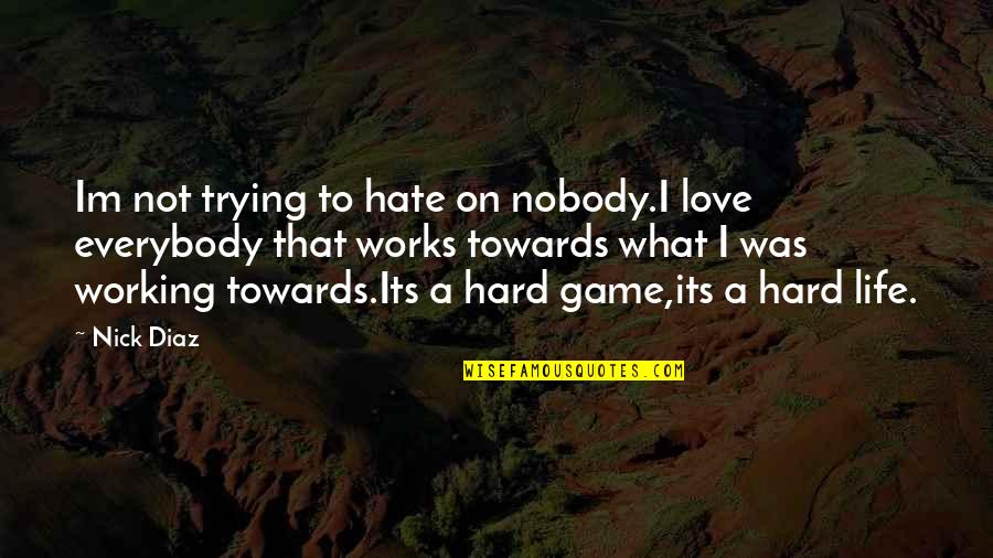 Working Hard Quotes By Nick Diaz: Im not trying to hate on nobody.I love