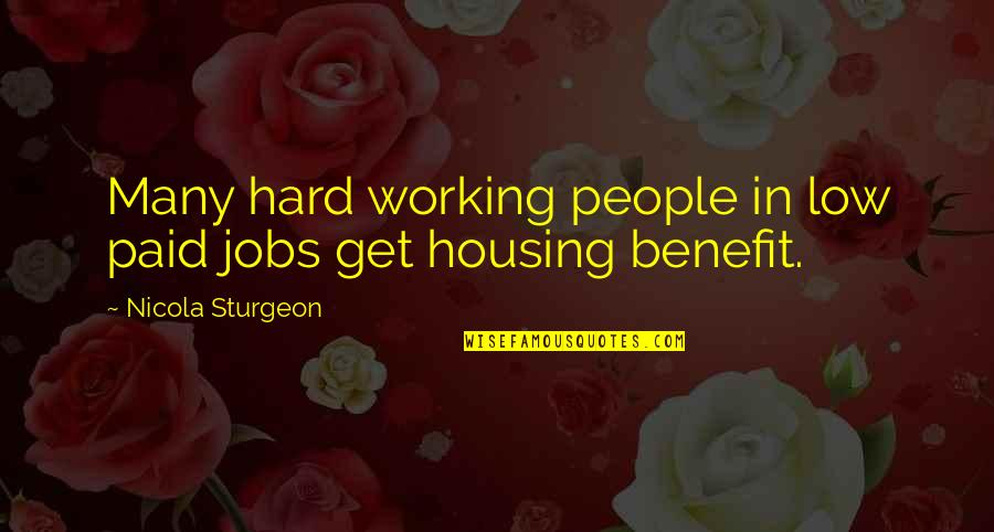 Working Hard Quotes By Nicola Sturgeon: Many hard working people in low paid jobs