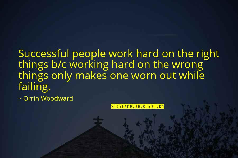 Working Hard Quotes By Orrin Woodward: Successful people work hard on the right things