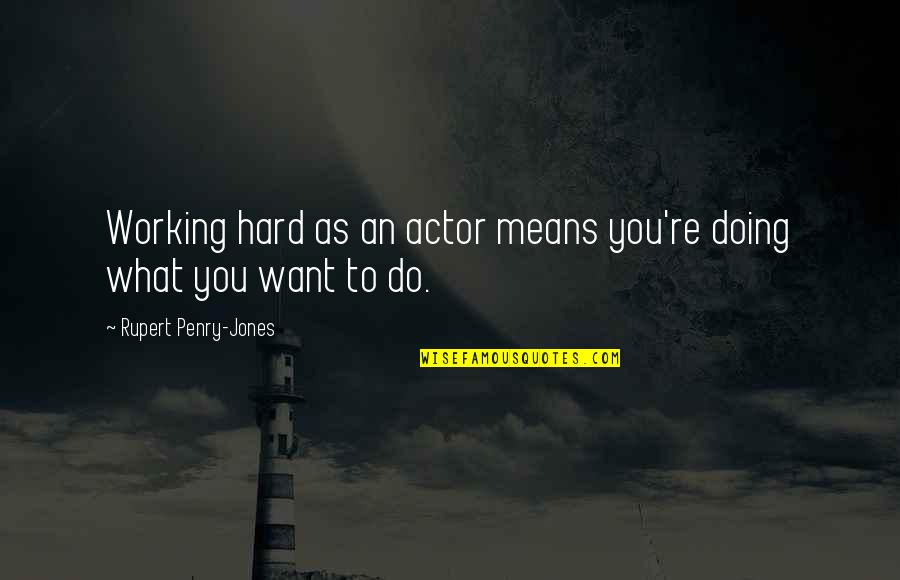 Working Hard Quotes By Rupert Penry-Jones: Working hard as an actor means you're doing