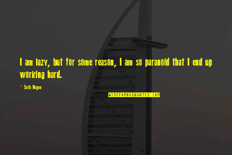 Working Hard Quotes By Seth Rogen: I am lazy, but for some reason, I