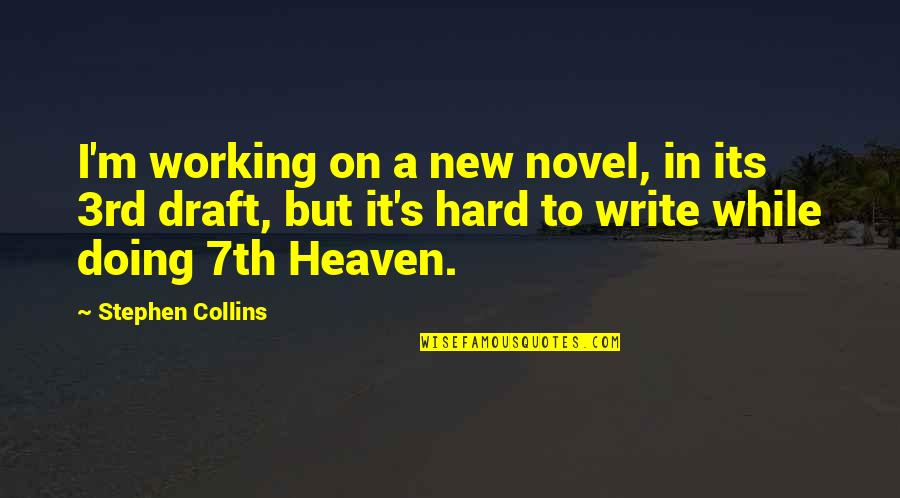 Working Hard Quotes By Stephen Collins: I'm working on a new novel, in its