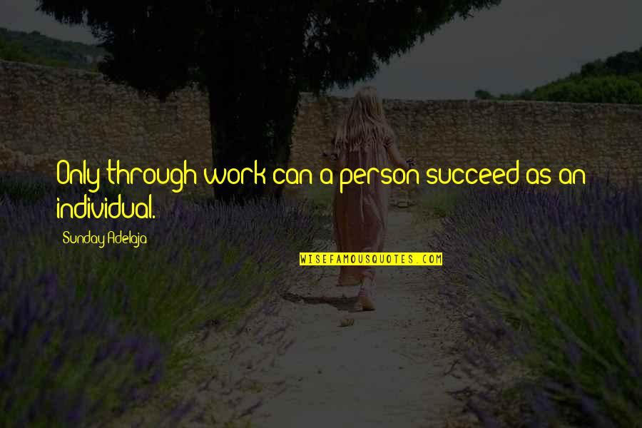 Working Hard Quotes By Sunday Adelaja: Only through work can a person succeed as