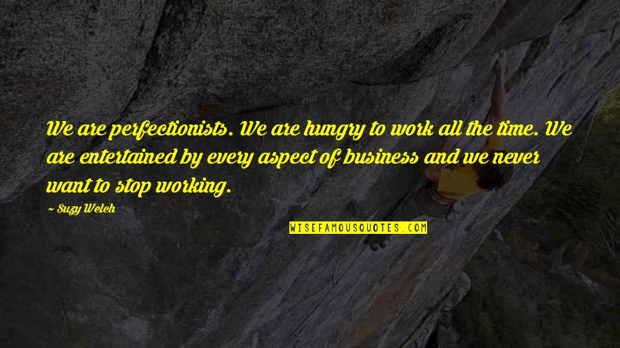 Working Hard Quotes By Suzy Welch: We are perfectionists. We are hungry to work