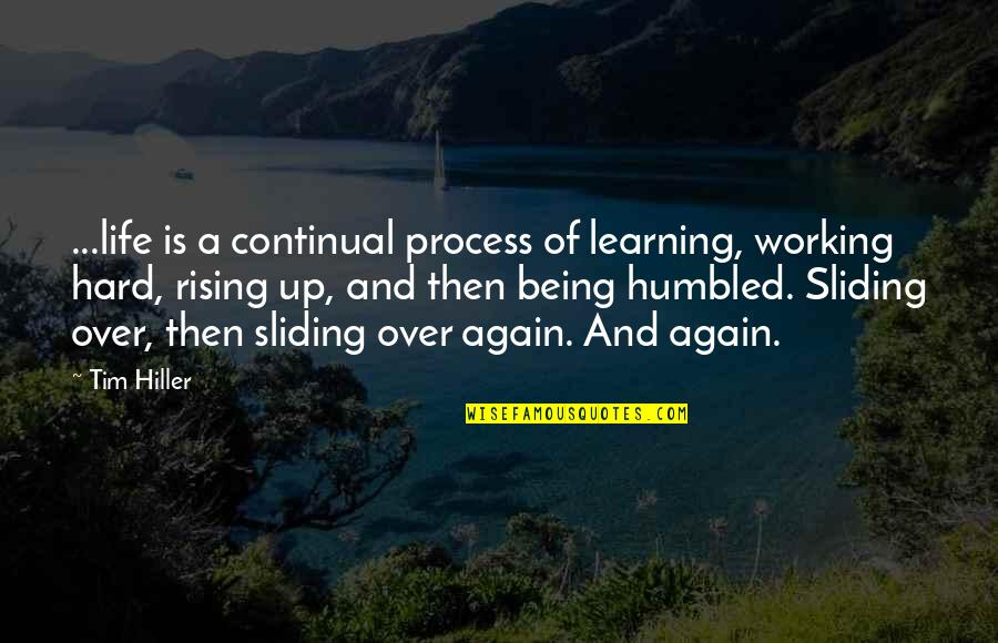Working Hard Quotes By Tim Hiller: ...life is a continual process of learning, working