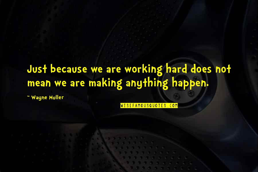 Working Hard Quotes By Wayne Muller: Just because we are working hard does not