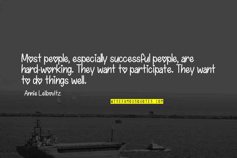 Working Hard To Be Successful Quotes By Annie Leibovitz: Most people, especially successful people, are hard-working. They