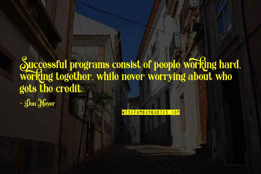 Working Hard To Be Successful Quotes By Don Meyer: Successful programs consist of people working hard, working