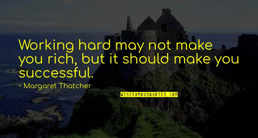 Working Hard To Be Successful Quotes By Margaret Thatcher: Working hard may not make you rich, but