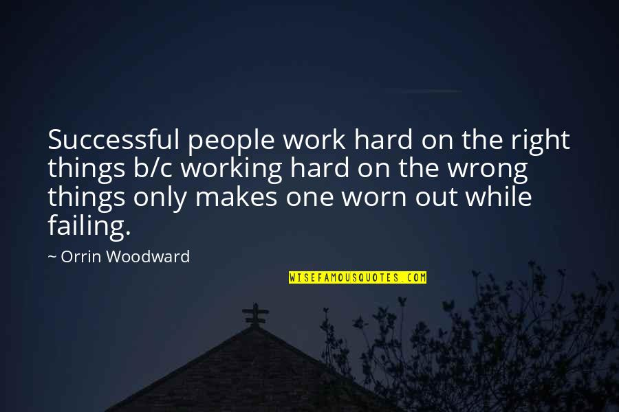 Working Hard To Be Successful Quotes By Orrin Woodward: Successful people work hard on the right things