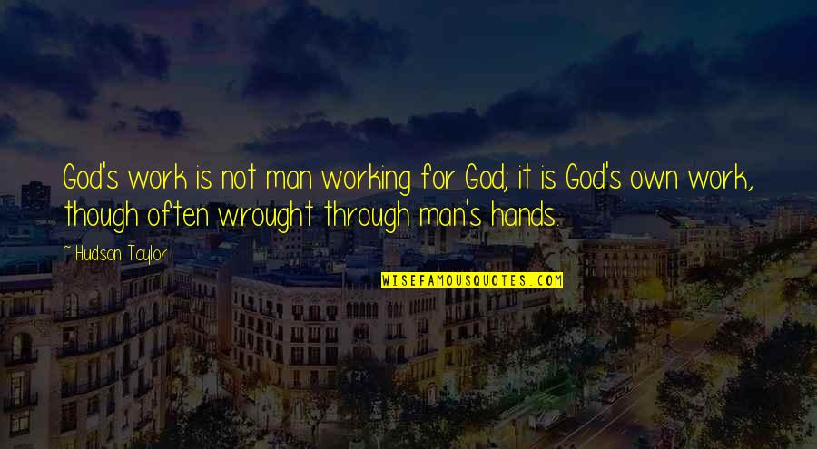Working Man Hands Quotes By Hudson Taylor: God's work is not man working for God;