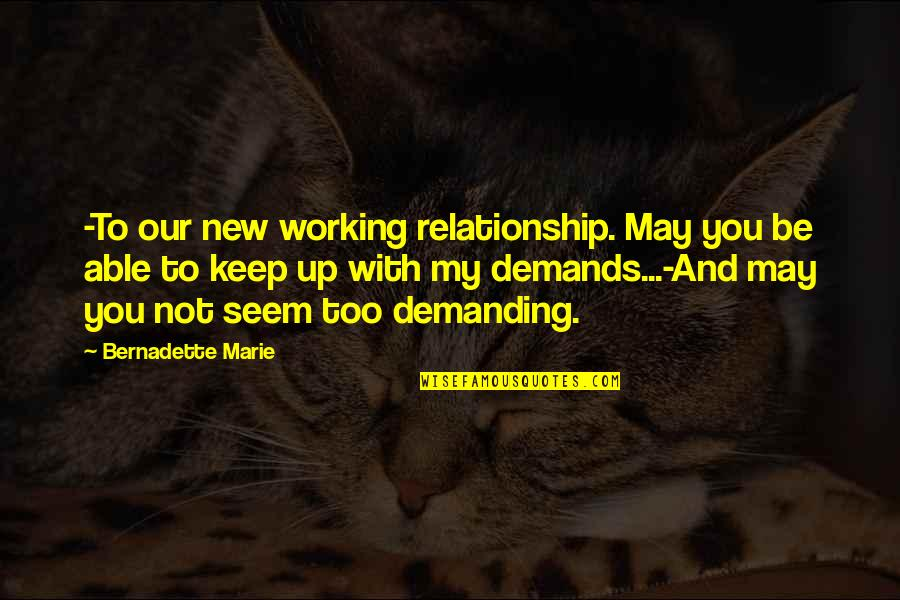 Working On A Relationship Quotes By Bernadette Marie: -To our new working relationship. May you be