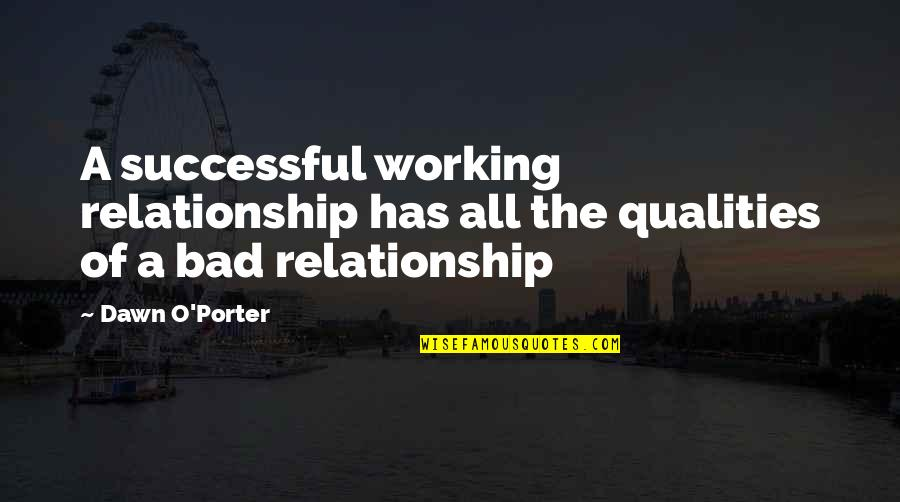 Working On A Relationship Quotes By Dawn O'Porter: A successful working relationship has all the qualities